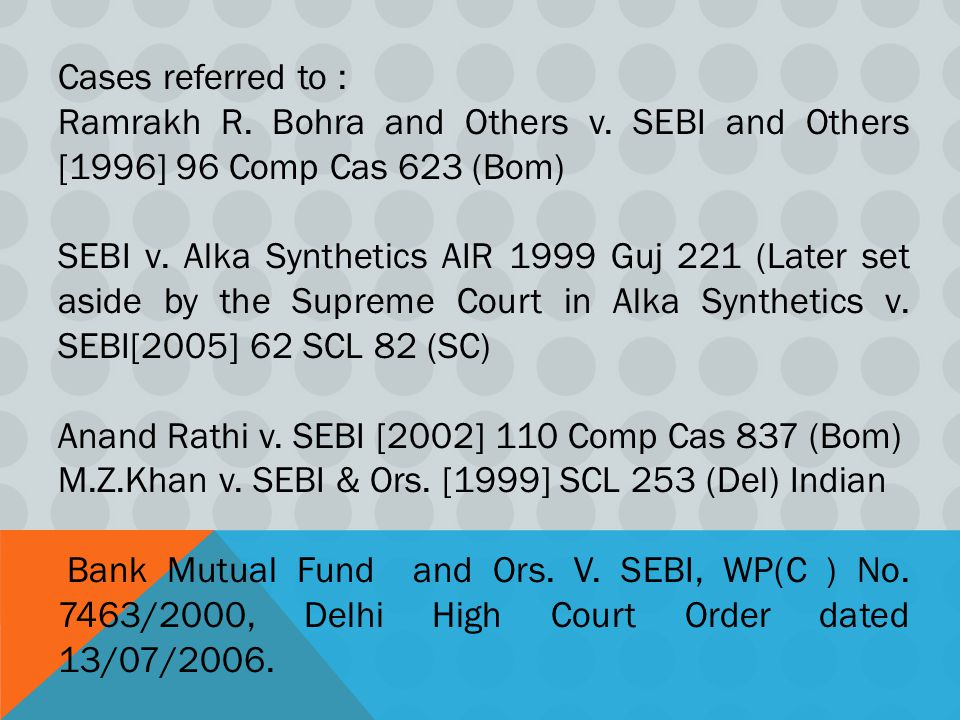 Cases referred to : Ramrakh R. Bohra and Others v. SEBI and Others [1996] 96 Comp Cas 623 (Bom)